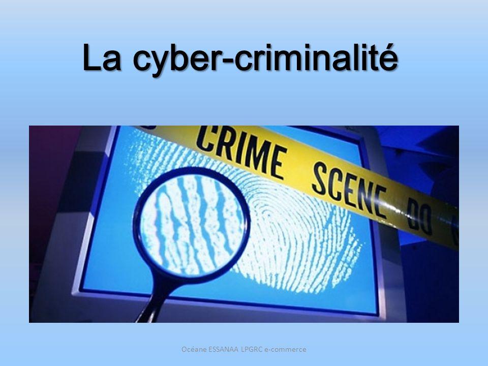 La cyber-criminalité Océane ESSANAA LPGRC e-commerce