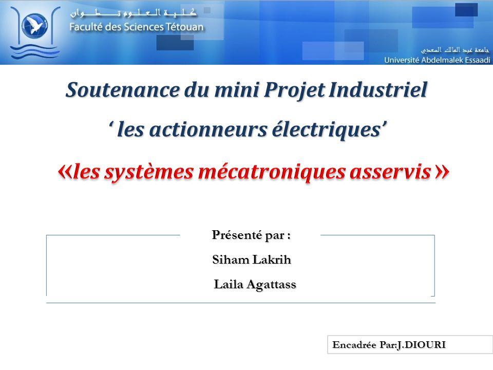 Soutenance du mini Projet Industriel les actionneurs électriques les actionneurs électriques Encadrée Par:J.DIOURI Présenté par : Présenté par : Siham