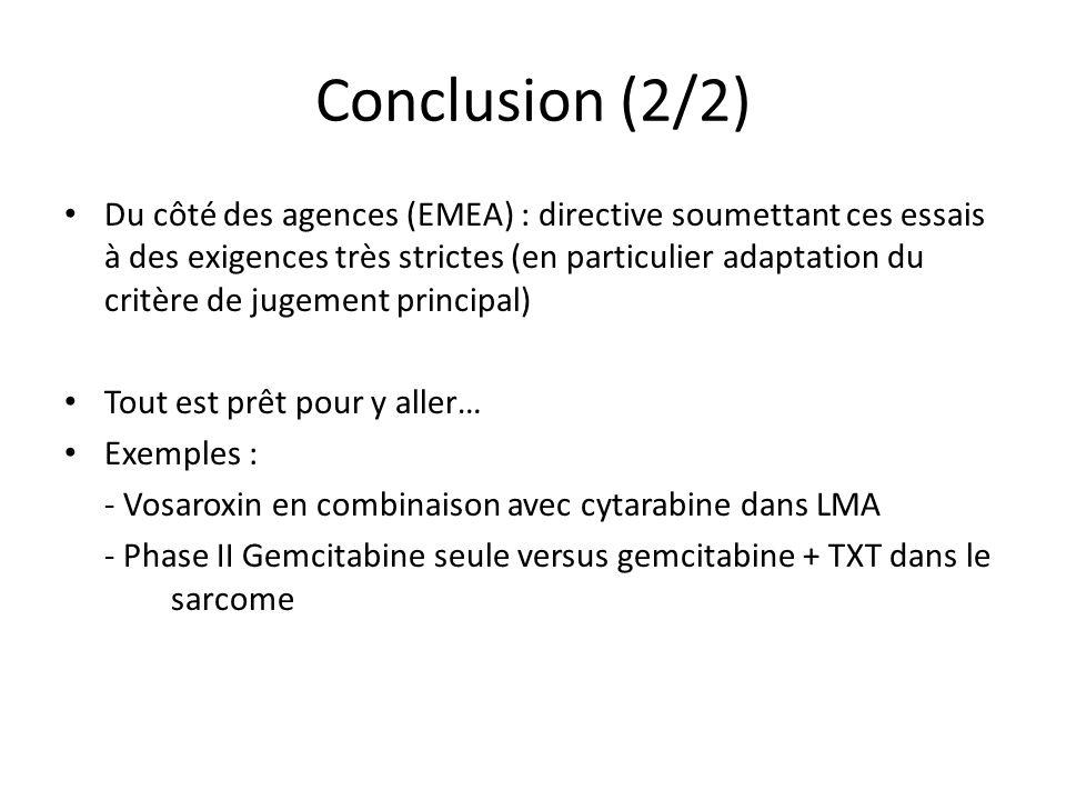 Conclusion (2/2) Du côté des agences (EMEA) : directive soumettant ces essais à des exigences très strictes (en particulier adaptation du critère de j