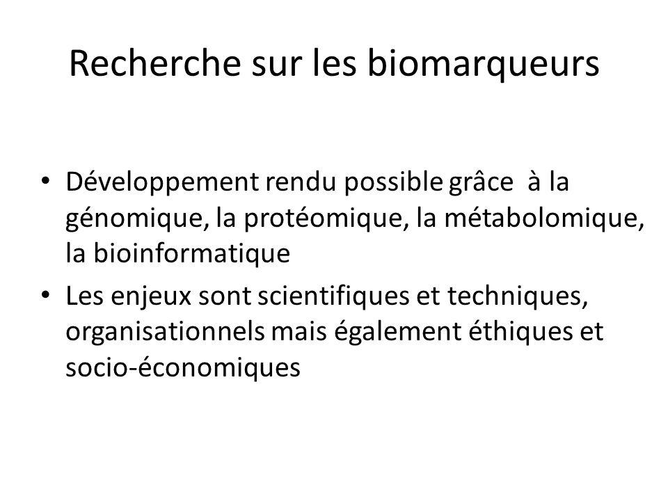 Recherche sur les biomarqueurs Développement rendu possible grâce à la génomique, la protéomique, la métabolomique, la bioinformatique Les enjeux sont