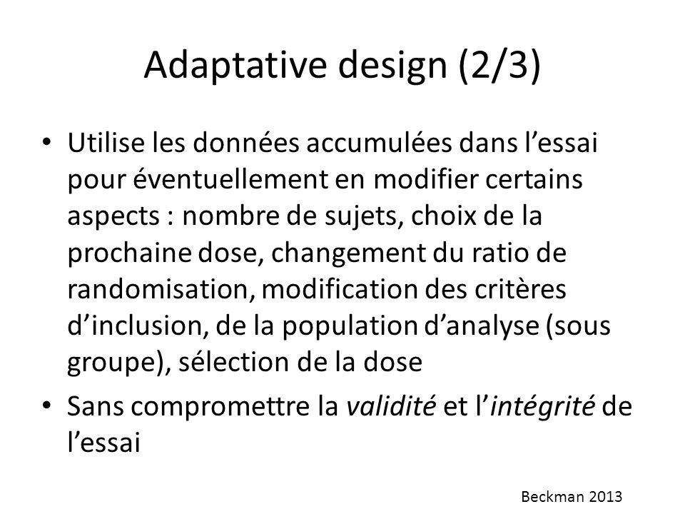 Adaptative design (2/3) Utilise les données accumulées dans lessai pour éventuellement en modifier certains aspects : nombre de sujets, choix de la pr