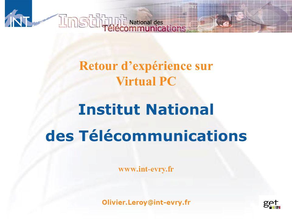 Retour dexpérience sur Virtual PC Institut National des Télécommunications www.int-evry.fr Olivier.Leroy@int-evry.fr