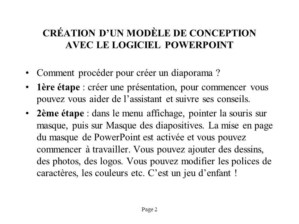 Page 2 CRÉATION DUN MODÈLE DE CONCEPTION AVEC LE LOGICIEL POWERPOINT Comment procéder pour créer un diaporama ? 1ère étape : créer une présentation, p