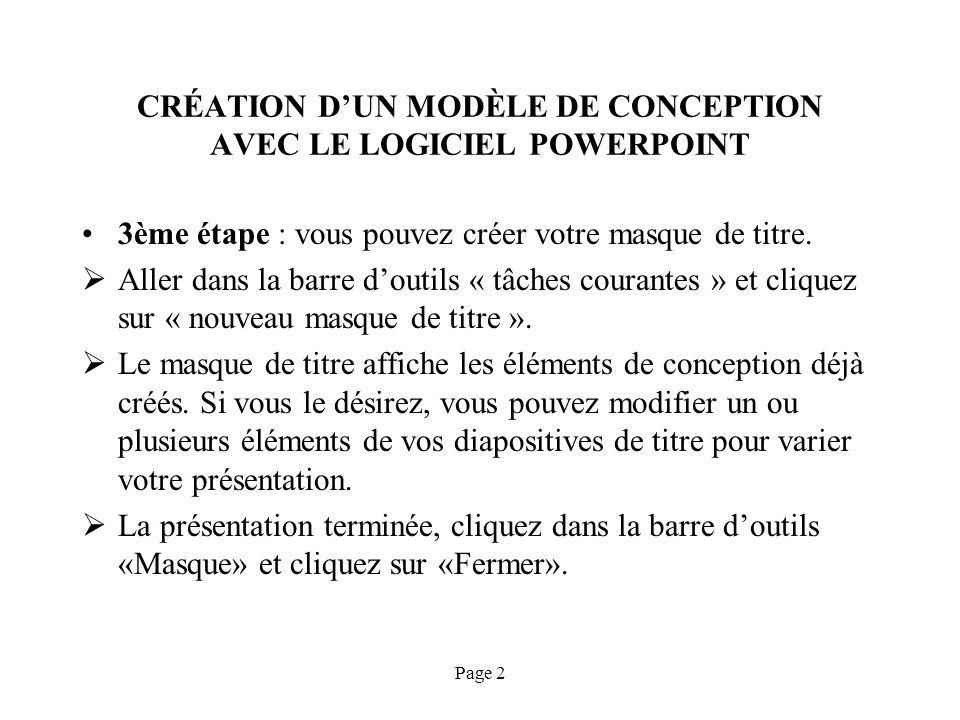Page 2 CRÉATION DUN MODÈLE DE CONCEPTION AVEC LE LOGICIEL POWERPOINT 3ème étape : vous pouvez créer votre masque de titre. Aller dans la barre doutils
