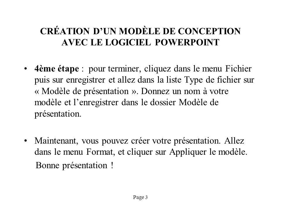 Page 3 CRÉATION DUN MODÈLE DE CONCEPTION AVEC LE LOGICIEL POWERPOINT 4ème étape : pour terminer, cliquez dans le menu Fichier puis sur enregistrer et