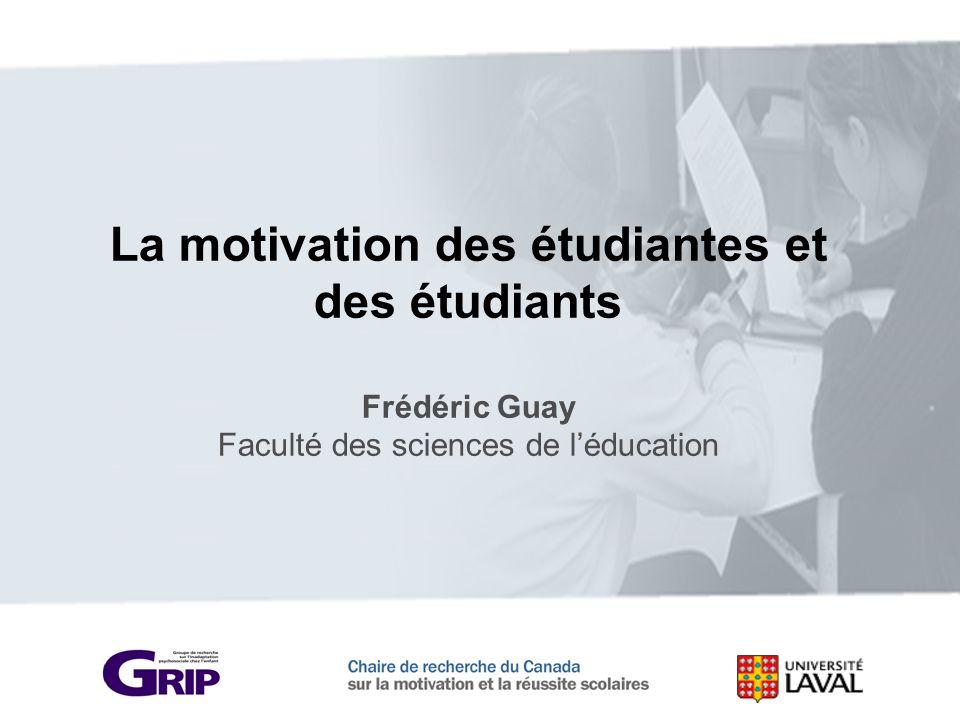La motivation des étudiantes et des étudiants Frédéric Guay Faculté des sciences de léducation