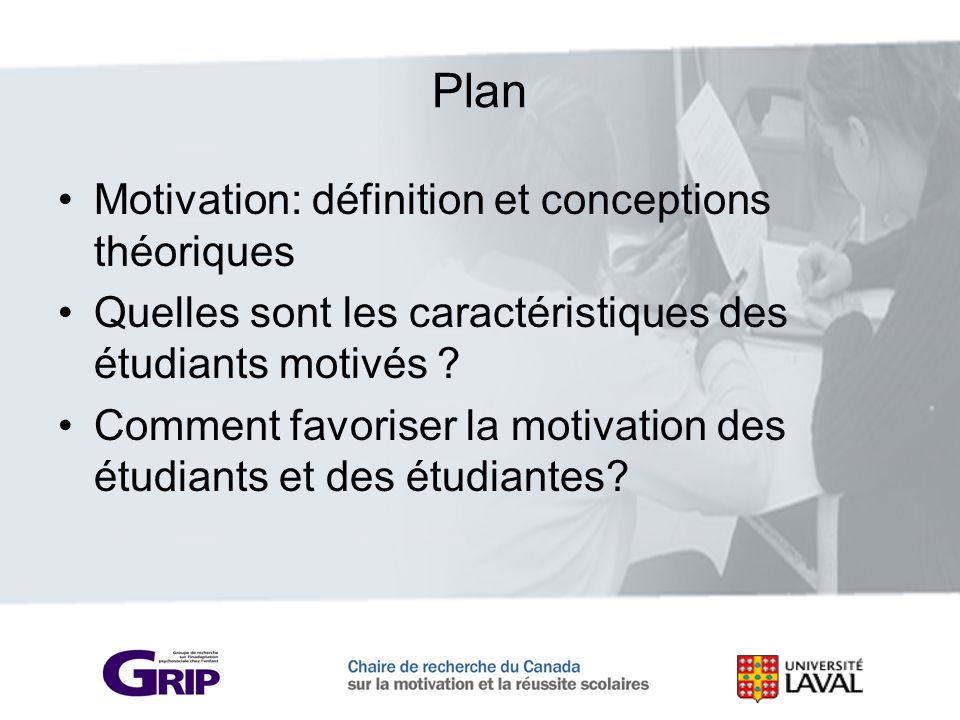 Plan Motivation: définition et conceptions théoriques Quelles sont les caractéristiques des étudiants motivés ? Comment favoriser la motivation des ét