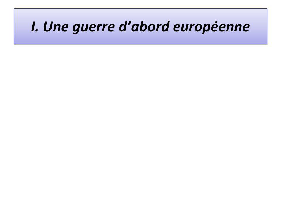 I. Une guerre dabord européenne