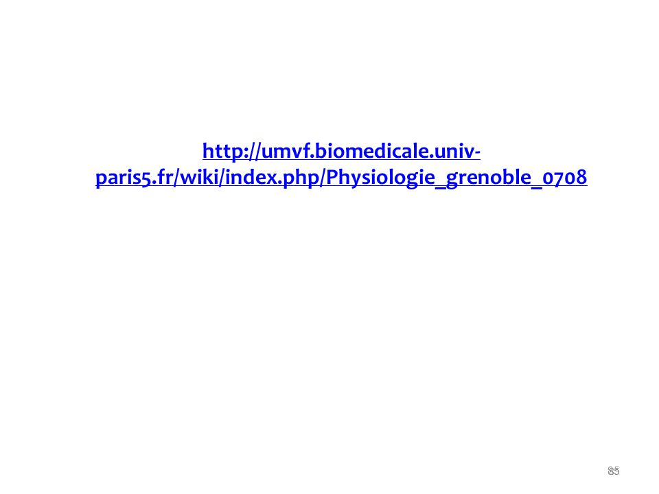 85 http://umvf.biomedicale.univ- paris5.fr/wiki/index.php/Physiologie_grenoble_0708umvf