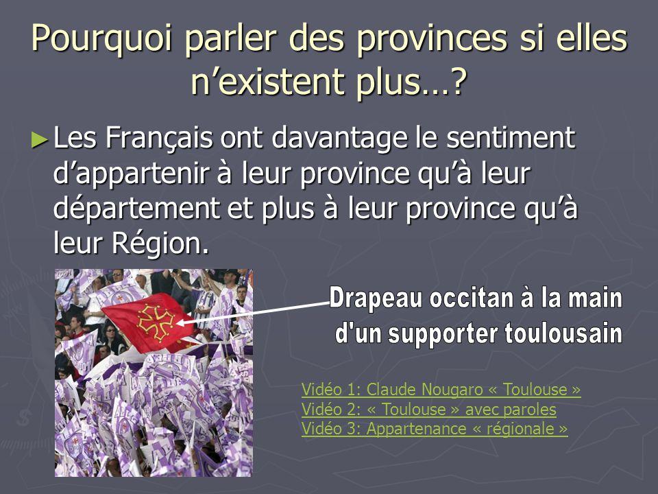 Pourquoi parler des provinces si elles nexistent plus…? Les Français ont davantage le sentiment dappartenir à leur province quà leur département et pl