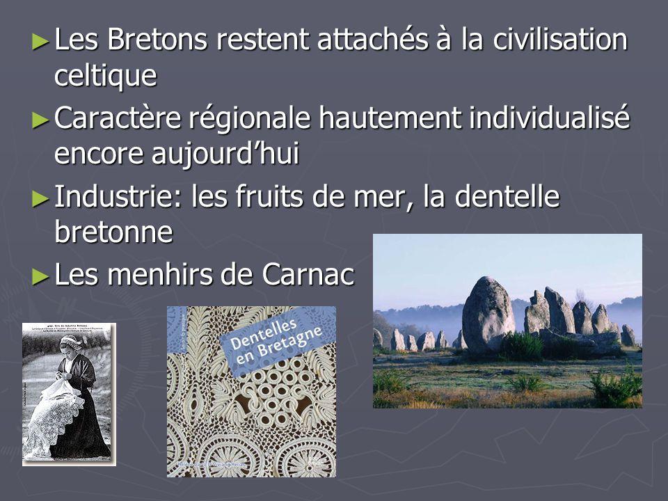 Les Bretons restent attachés à la civilisation celtique Les Bretons restent attachés à la civilisation celtique Caractère régionale hautement individu