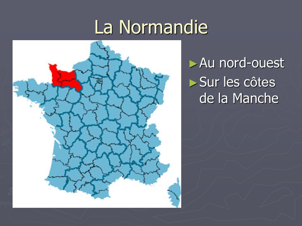 La Normandie Au nord-ouest Au nord-ouest Sur les c ôtes de la Manche Sur les c ôtes de la Manche