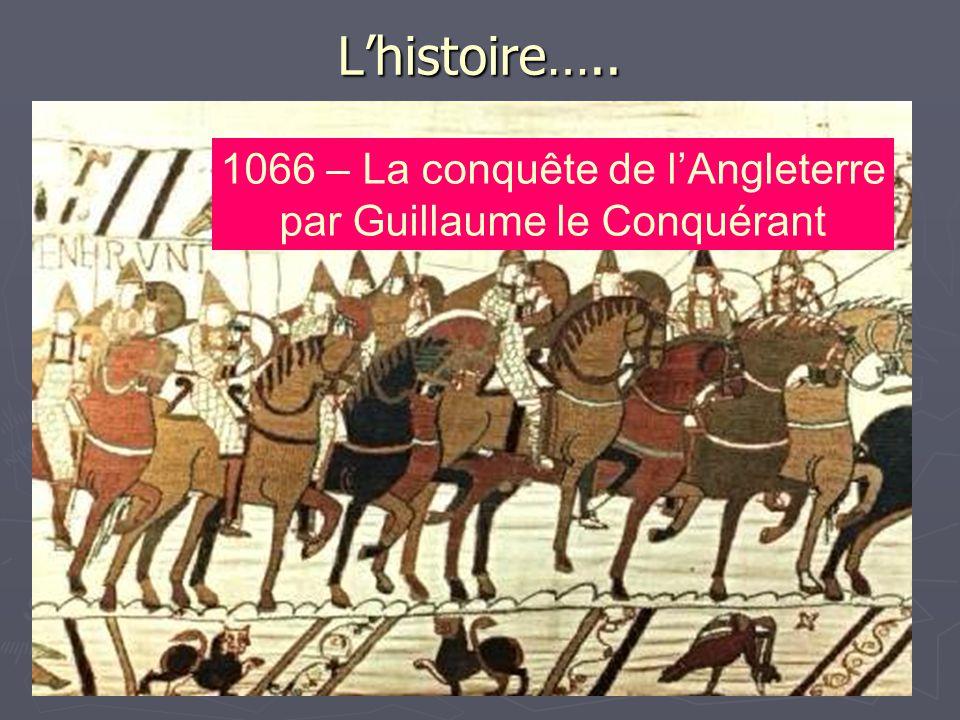 Lhistoire….. 1066 – La conquête de lAngleterre par Guillaume le Conquérant