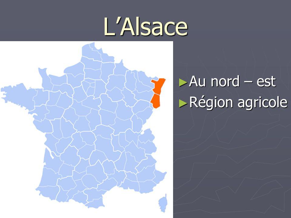 LAlsace Au nord – est Au nord – est Région agricole Région agricole