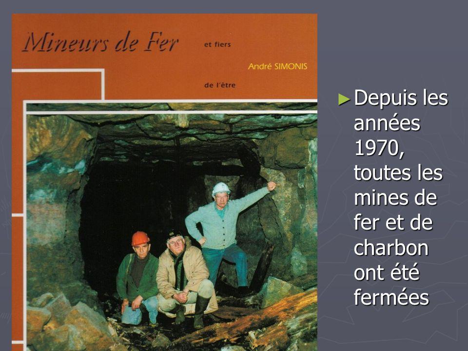 Depuis les années 1970, toutes les mines de fer et de charbon ont été fermées Depuis les années 1970, toutes les mines de fer et de charbon ont été fe
