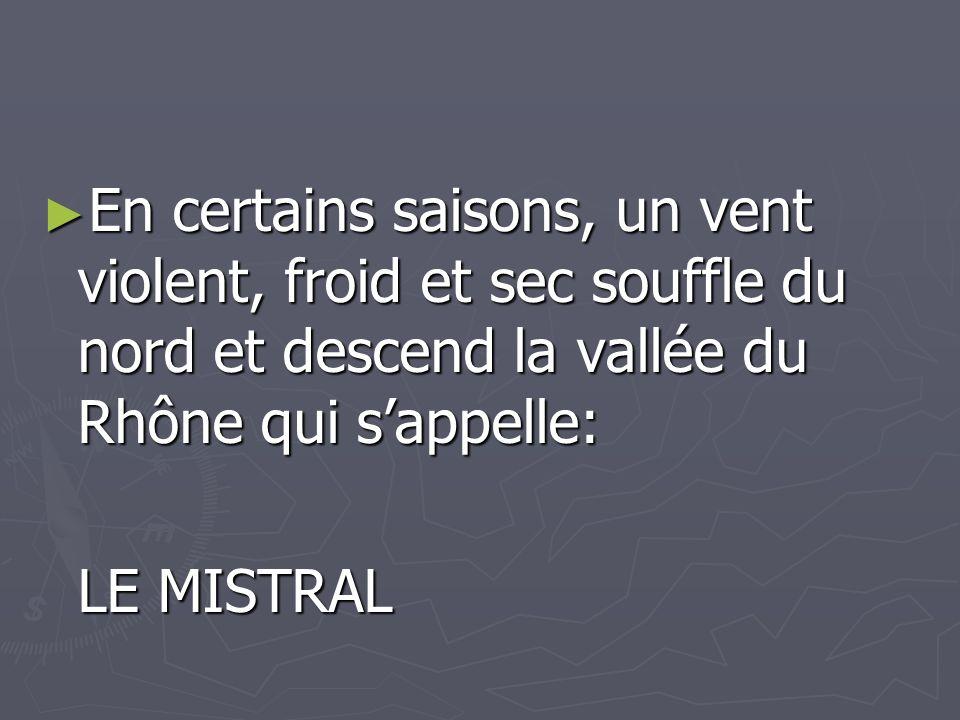 En certains saisons, un vent violent, froid et sec souffle du nord et descend la vallée du Rhône qui sappelle: En certains saisons, un vent violent, f