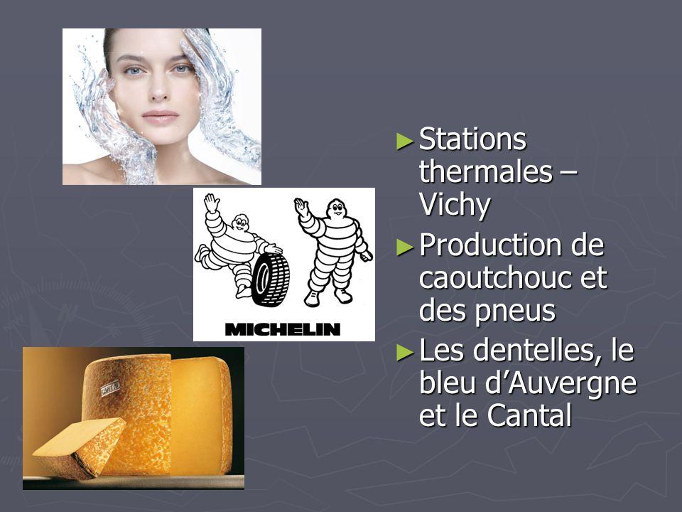 Stations thermales – Vichy Stations thermales – Vichy Production de caoutchouc et des pneus Production de caoutchouc et des pneus Les dentelles, le bl