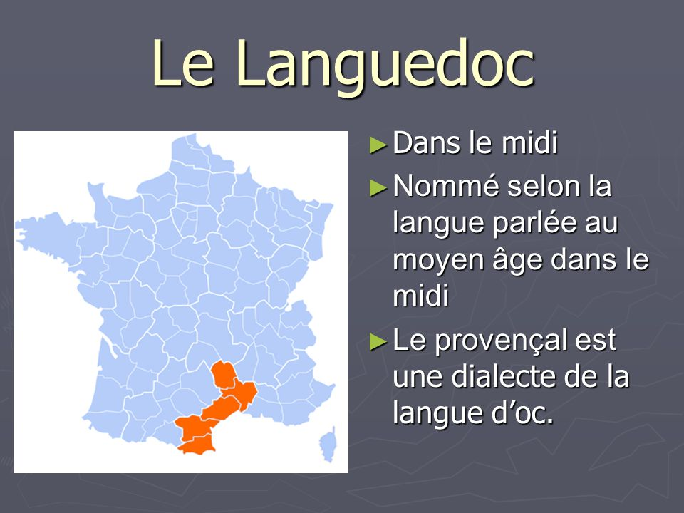 Le Languedoc Dans le midi Dans le midi Nommé selon la langue parlée au moyen âge dans le midi Nommé selon la langue parlée au moyen âge dans le midi L
