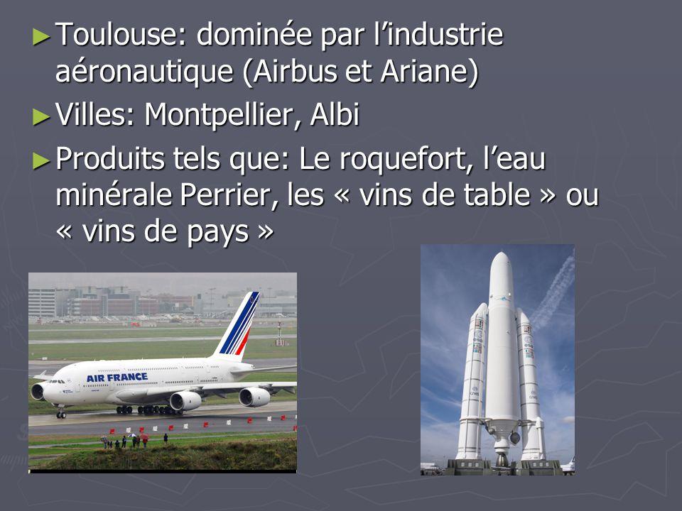 Toulouse: dominée par lindustrie aéronautique (Airbus et Ariane) Toulouse: dominée par lindustrie aéronautique (Airbus et Ariane) Villes: Montpellier,