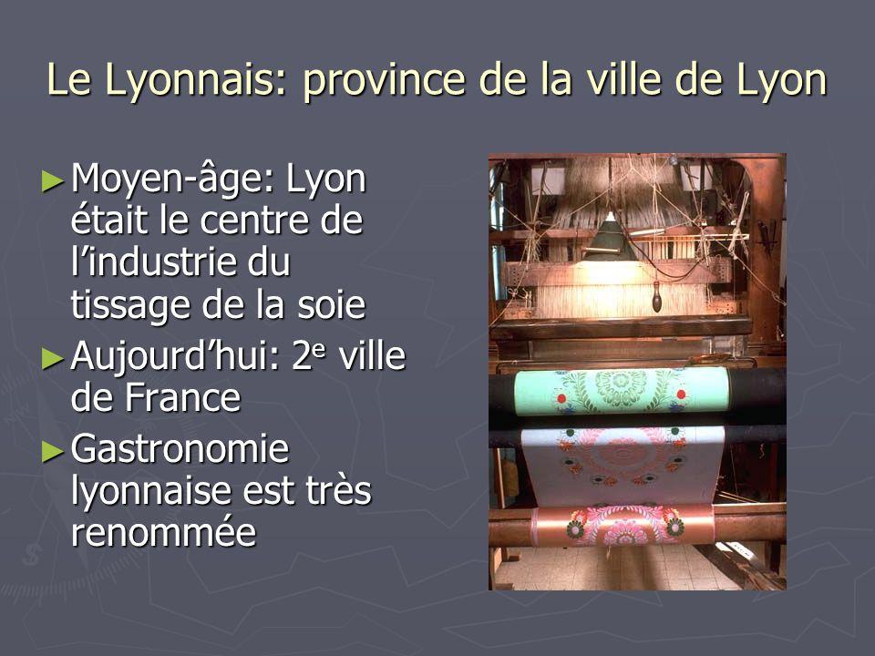Le Lyonnais: province de la ville de Lyon Moyen-âge: Lyon était le centre de lindustrie du tissage de la soie Moyen-âge: Lyon était le centre de lindu