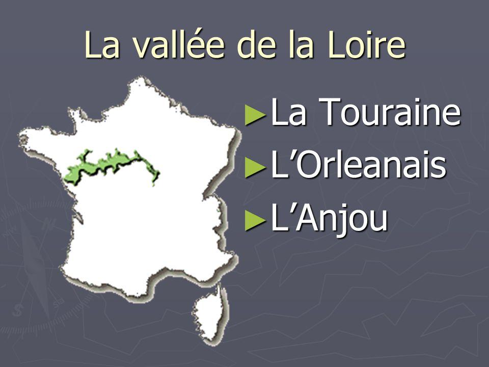 La vallée de la Loire La Touraine La Touraine LOrleanais LOrleanais LAnjou LAnjou