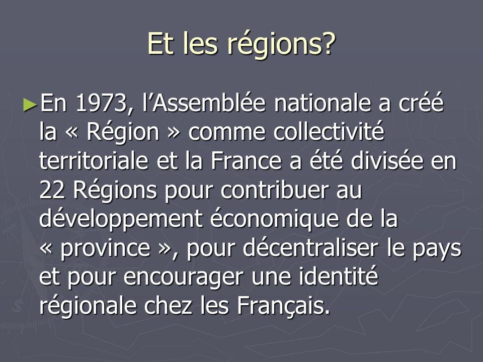 Et les régions? En 1973, lAssemblée nationale a créé la « Région » comme collectivité territoriale et la France a été divisée en 22 Régions pour contr