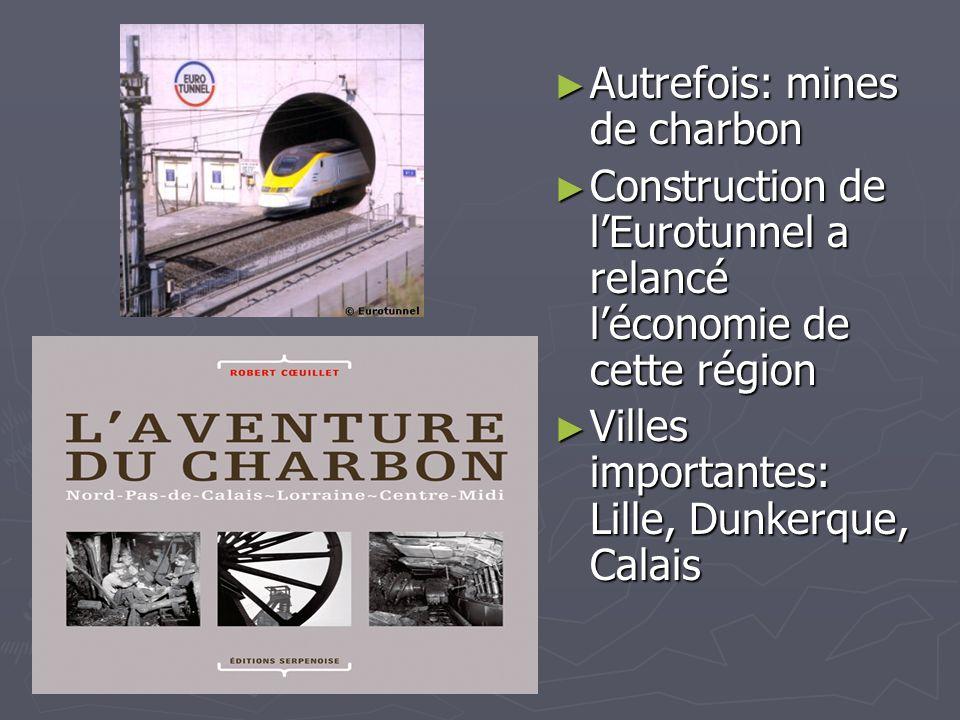 Autrefois: mines de charbon Autrefois: mines de charbon Construction de lEurotunnel a relancé léconomie de cette région Construction de lEurotunnel a