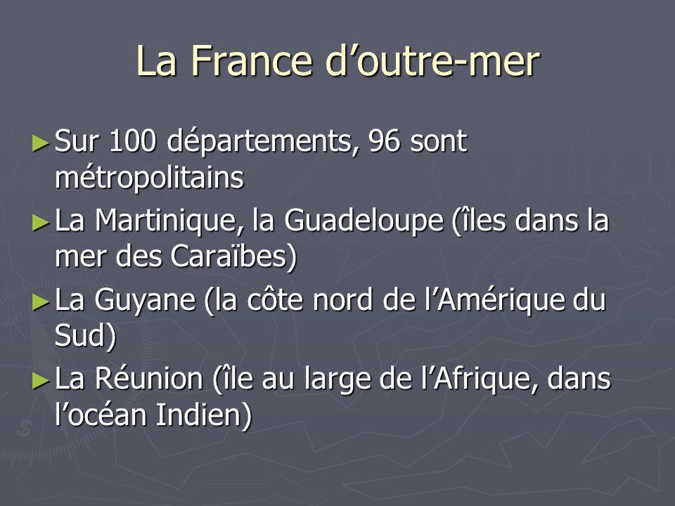 La France doutre-mer Sur 100 départements, 96 sont métropolitains Sur 100 départements, 96 sont métropolitains La Martinique, la Guadeloupe (îles dans