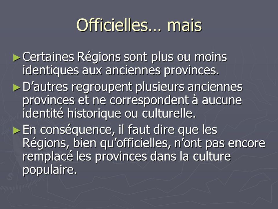 Officielles… mais Certaines Régions sont plus ou moins identiques aux anciennes provinces. Certaines Régions sont plus ou moins identiques aux ancienn