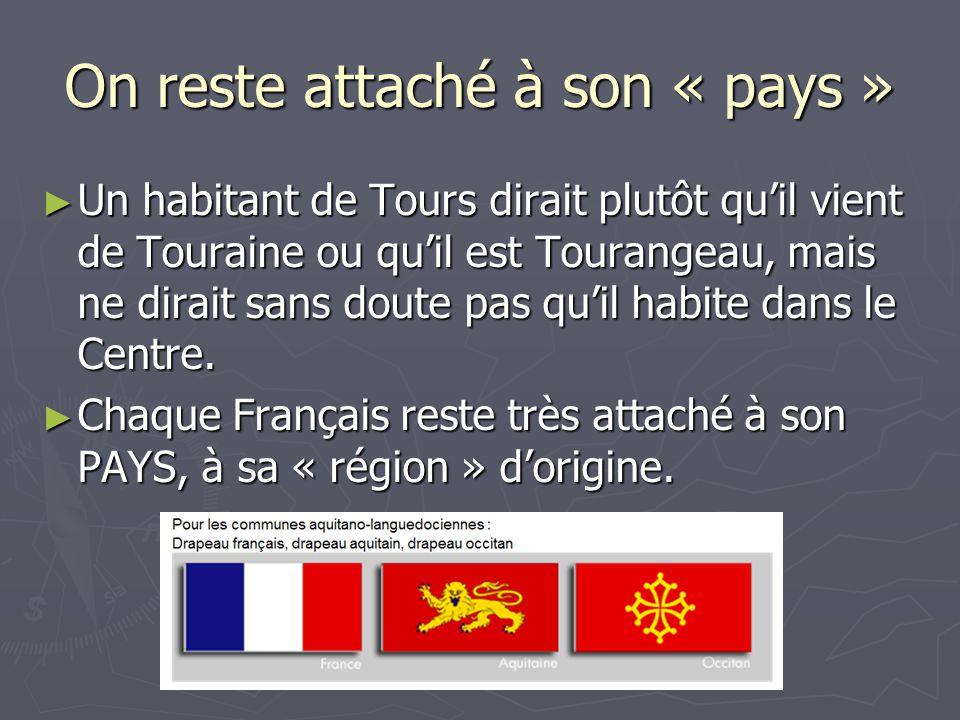 On reste attaché à son « pays » Un habitant de Tours dirait plutôt quil vient de Touraine ou quil est Tourangeau, mais ne dirait sans doute pas quil h