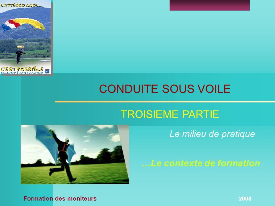 Formation des moniteurs 2008 TROISIEME PARTIE CONDUITE SOUS VOILE …Le contexte de formation Le milieu de pratique