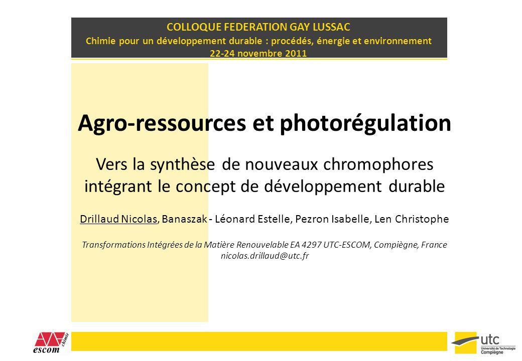 Agro-ressources et photorégulation Vers la synthèse de nouveaux chromophores intégrant le concept de développement durable Drillaud Nicolas, Banaszak