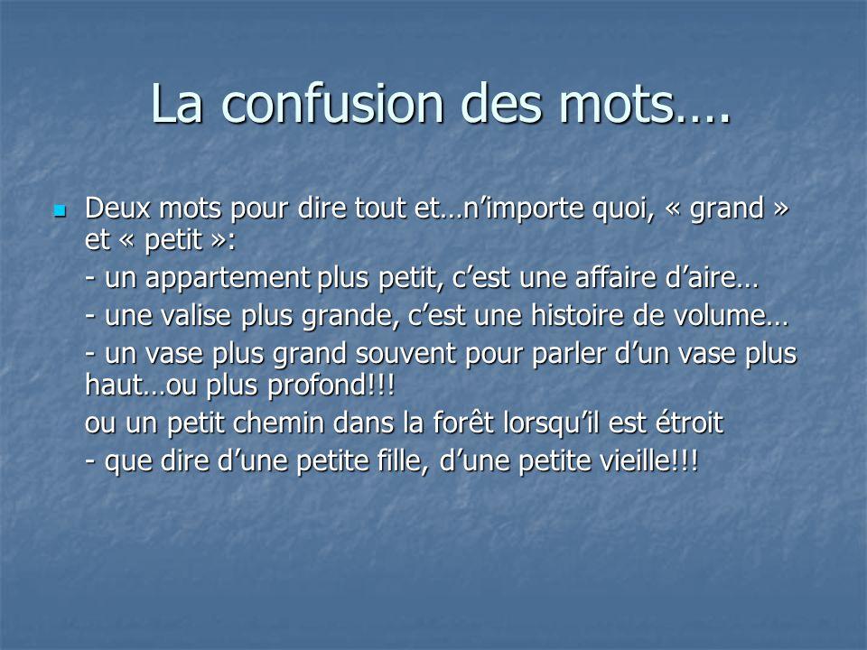 La confusion des mots…. La confusion des mots…. Deux mots pour dire tout et…nimporte quoi, « grand » et « petit »: Deux mots pour dire tout et…nimport
