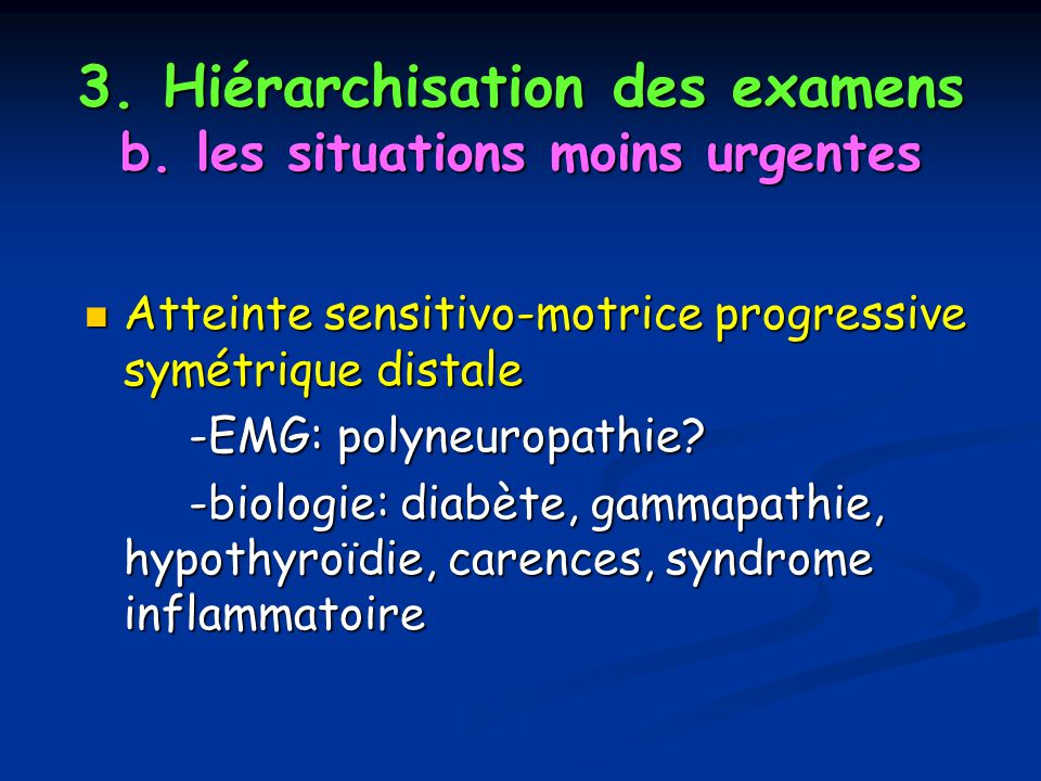 3. Hiérarchisation des examens b. les situations moins urgentes Atteinte sensitivo-motrice progressive symétrique distale Atteinte sensitivo-motrice p