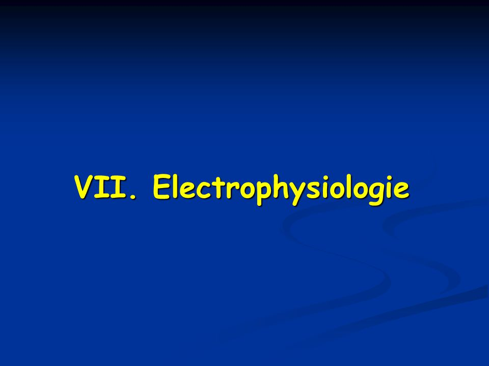 VII. Electrophysiologie