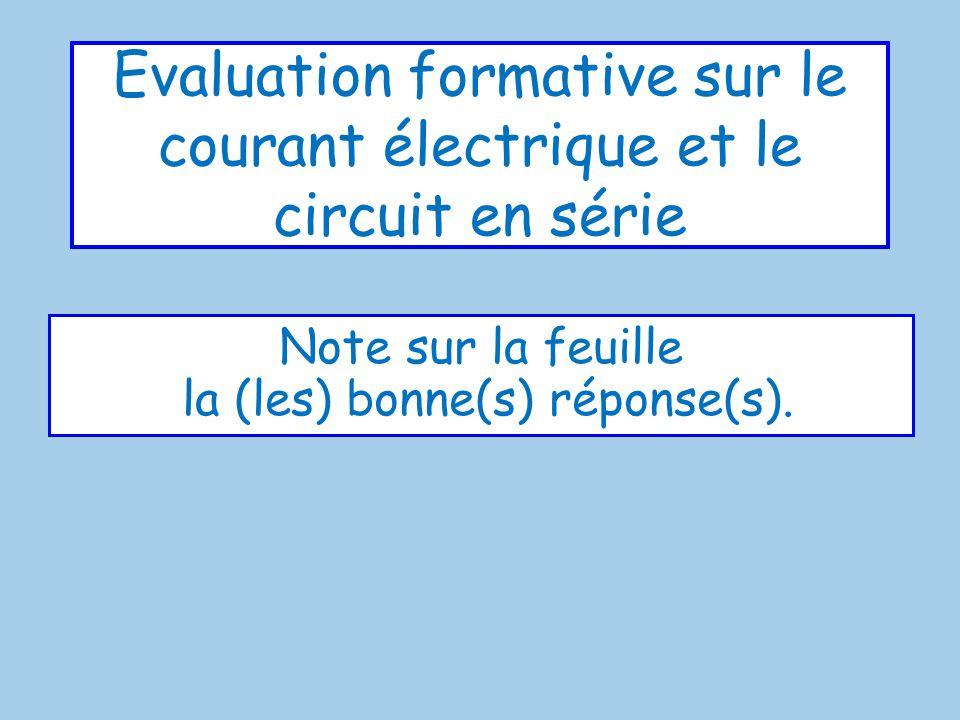 Evaluation formative sur le courant électrique et le circuit en série Note sur la feuille la (les) bonne(s) réponse(s).