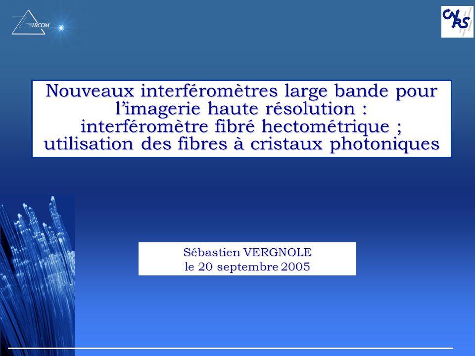 Nouveaux interféromètres large bande pour limagerie haute résolution : interféromètre fibré hectométrique ; utilisation des fibres à cristaux photoniq