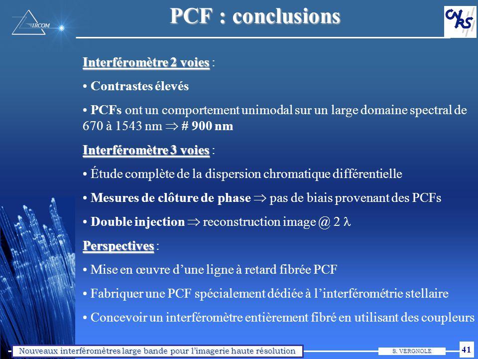 Nouveaux interféromètres large bande pour limagerie haute résolution S. VERGNOLE 41 PCF : conclusions Interféromètre 2 voies Interféromètre 2 voies :