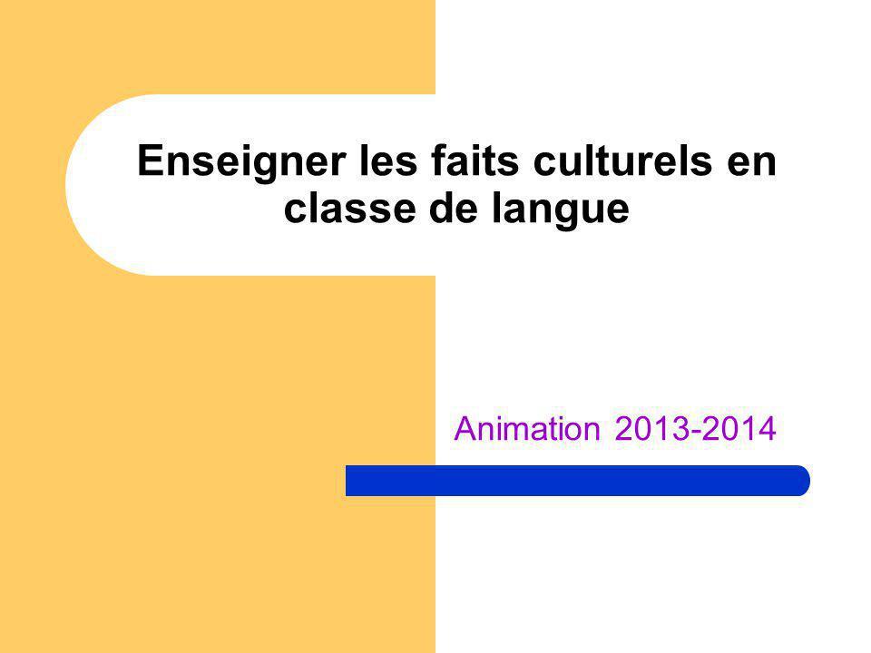 Enseigner les faits culturels en classe de langue Animation 2013-2014