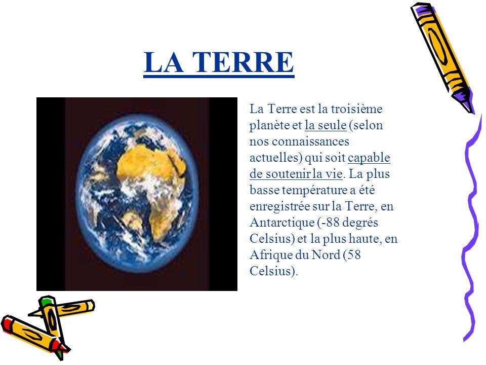 LA TERRE La Terre est la troisième planète et la seule (selon nos connaissances actuelles) qui soit capable de soutenir la vie. La plus basse températ