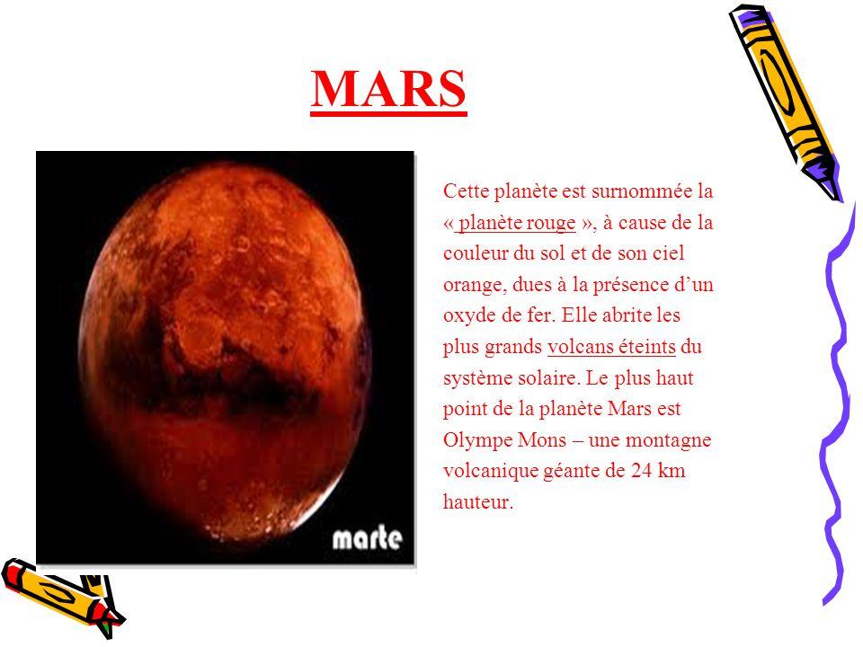 MARS Cette planète est surnommée la « planète rouge », à cause de la couleur du sol et de son ciel orange, dues à la présence dun oxyde de fer. Elle a