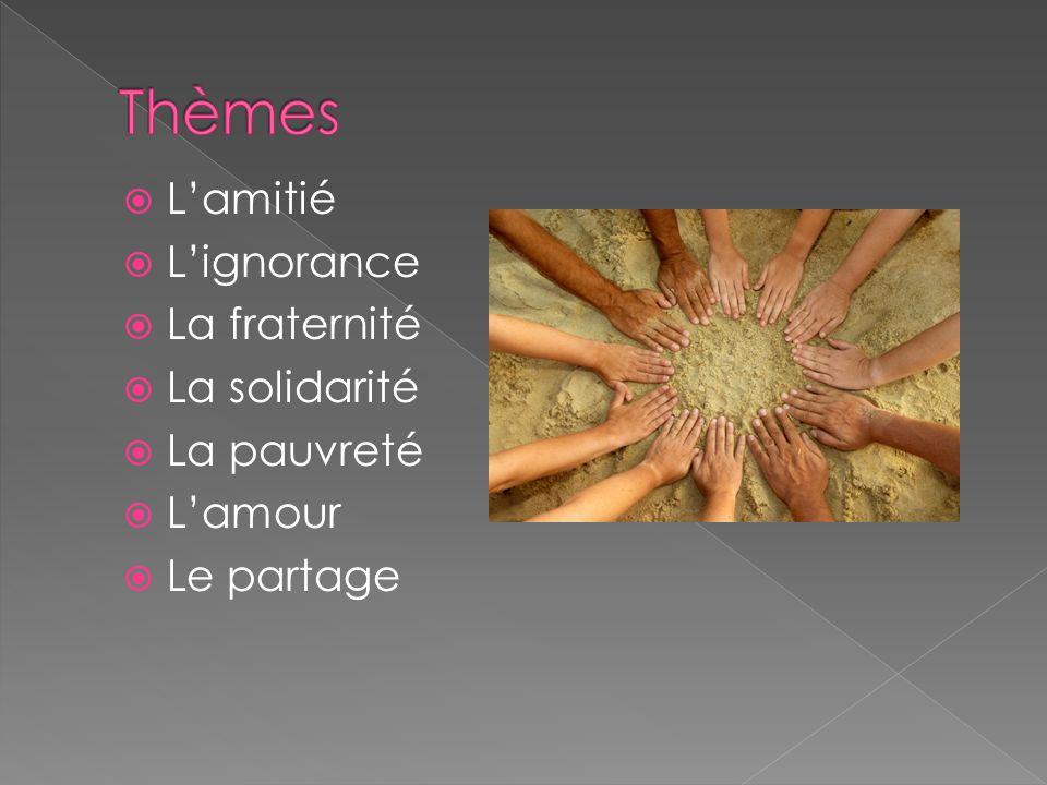 Lamitié Lignorance La fraternité La solidarité La pauvreté Lamour Le partage