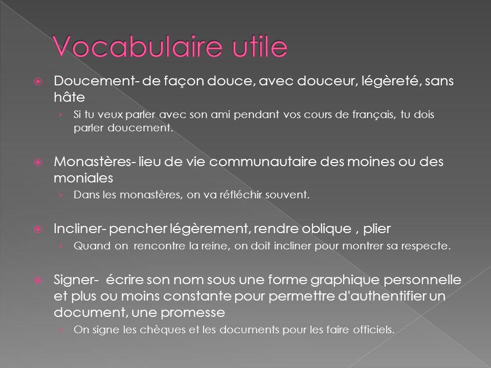 Doucement- de façon douce, avec douceur, légèreté, sans hâte Si tu veux parler avec son ami pendant vos cours de français, tu dois parler doucement. M