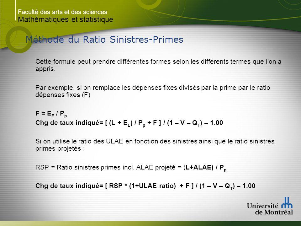 Faculté des arts et des sciences Mathématiques et statistique Méthode du Ratio Sinistres-Primes Cette formule peut prendre différentes formes selon le