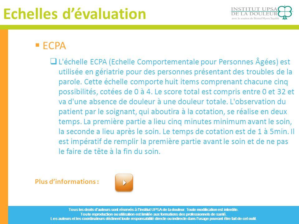 Echelles dévaluation Tous les droits dauteurs sont réservés à lInstitut UPSA de la douleur. Toute modification est interdite. Toute reproduction ou ut