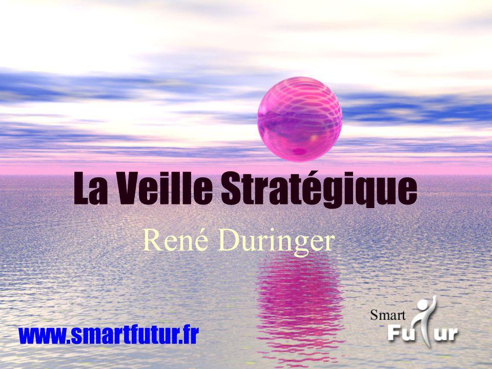 La Veille Stratégique www.smartfutur.fr René Duringer