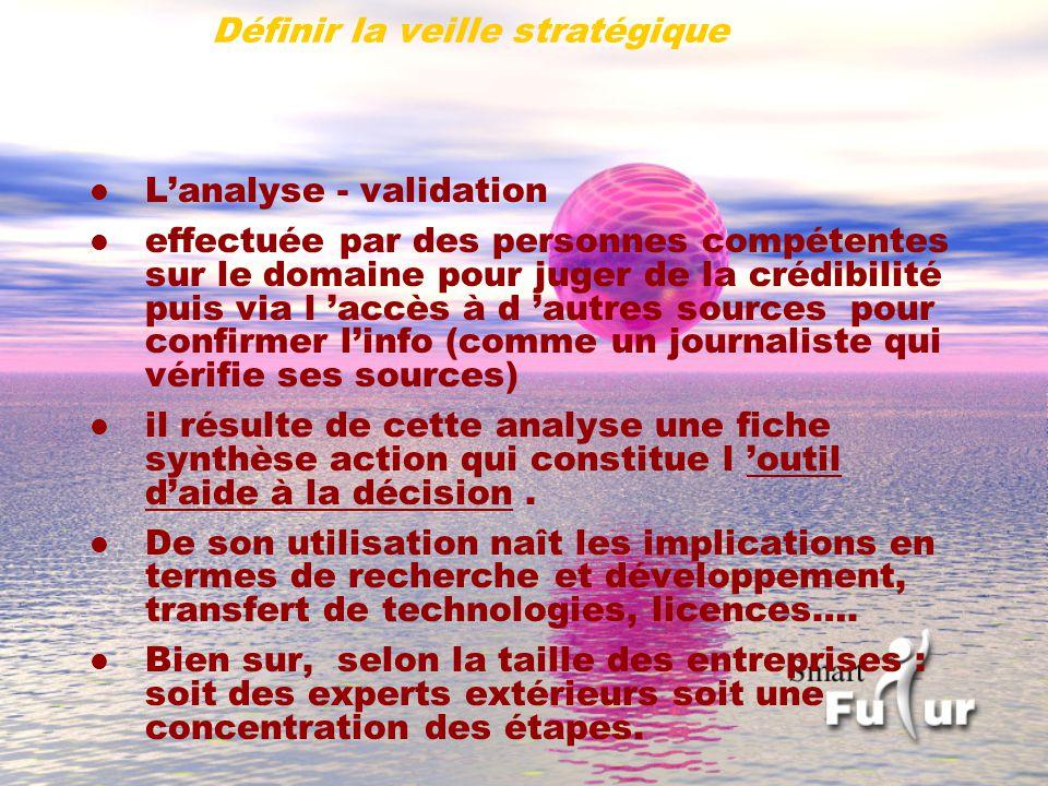 l Lanalyse - validation l effectuée par des personnes compétentes sur le domaine pour juger de la crédibilité puis via l accès à d autres sources pour