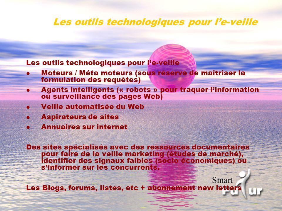 Les outils technologiques pour le-veille l Moteurs / Méta moteurs (sous réserve de maîtriser la formulation des requêtes) l Agents intelligents (« rob