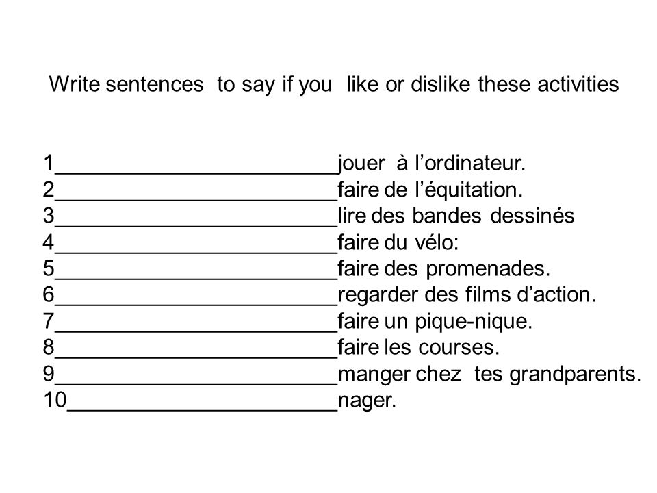 Write sentences to say if you like or dislike these activities 1_______________________jouer à lordinateur.