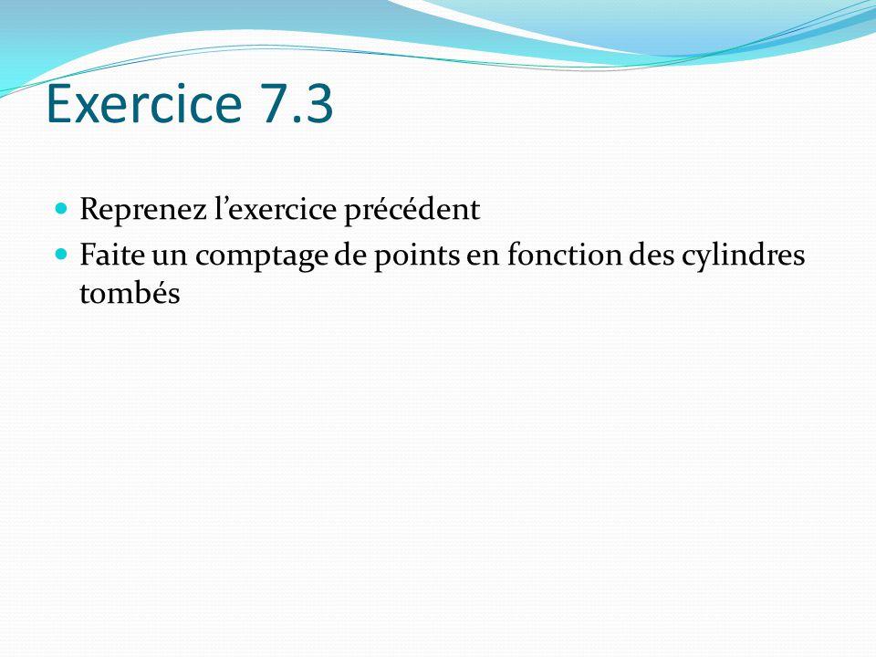 Exercice 7.3 Reprenez lexercice précédent Faite un comptage de points en fonction des cylindres tombés